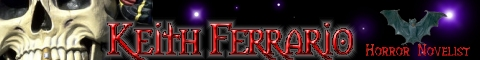 Keith Ferrario - Horror Novelist Horror novels written by and information about Keith